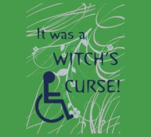 It Was A Witch's Curse: Disability Shirt by incurablehippie