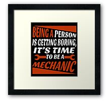 BEING A PERSON IS GETTING BORING, IT'S TIME TO BE A MECHANIC Framed Print