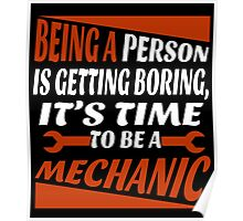 BEING A PERSON IS GETTING BORING, IT'S TIME TO BE A MECHANIC Poster