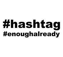 #hashtag #enoughalready Photographic Print