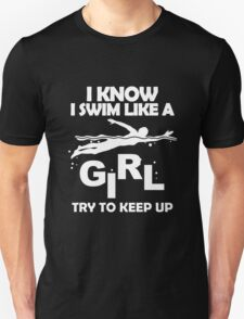 I KNOW I SWIM LIKE A GIRL TRY TO KEEP UP T-Shirt