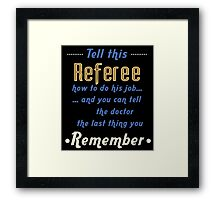 """""""Tell this Referee how to do his job... and you can tell the doctor the last thing you remember"""" Collection #720033 Framed Print"""