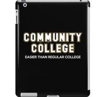 Community College - Easier Than Regular College iPad Case/Skin
