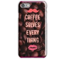 Coffee Solves Everything iPhone Case/Skin