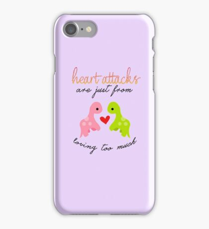 """Heart attacks are just from loving too much..."" iPhone Case/Skin"