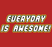 Everyday is awesome! by claygrahamart