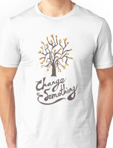 Change Something T-Shirt