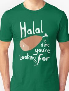 Halal, is it me you're looking for? T-Shirt