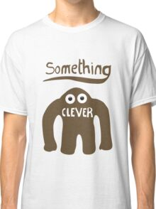 Something Clever Classic T-Shirt