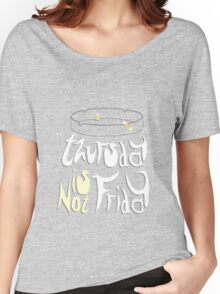 Thursday is not Friday Women's Relaxed Fit T-Shirt