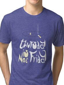 Thursday is not Friday Tri-blend T-Shirt