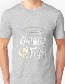 Thursday is not Friday T-Shirt