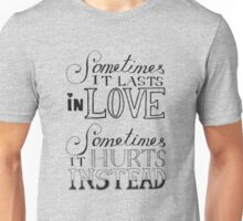 Sometimes It Lasts in Love, Sometimes it Hurts Instead Unisex T-Shirt