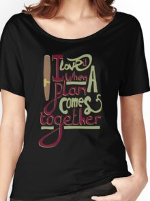 I love it when a plan comes together Women's Relaxed Fit T-Shirt