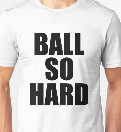 Ball So Hard - Watch the Throne Unisex T-Shirt