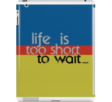 Life is too short... iPad Case/Skin