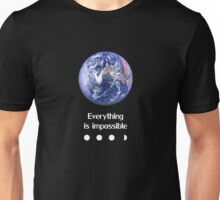 Everything is impossible Unisex T-Shirt