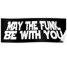 May The Funk Be With You Poster