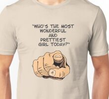 who is the most wonderful and the prettiest girl today ? Unisex T-Shirt