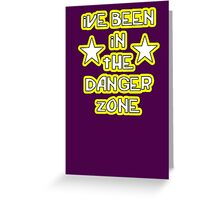 """ive been in the danger zone"" Greeting Card"
