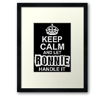 Keep Calm And Let Ronnie Handle It Framed Print