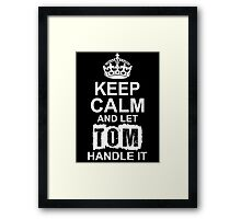 Keep Calm And Let Tom Handle It Framed Print