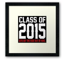 Class Of 2015 Lets Get The Fuck Out Of Here Framed Print