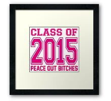 Class Of 2015 Peace Out Bitches! Framed Print