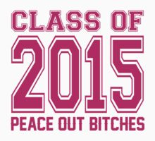 Class Of 2015 Peace Out Bitches! by 2E1K