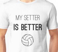 Volleyball - My setter is better Unisex T-Shirt