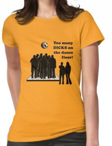 Too Many Dicks On The Dance Floor Womens Fitted T-Shirt