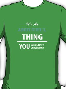 Its an ABDELGUELIL thing, you wouldn't understand T-Shirt