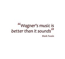 Mark Twain - Wagner's better than he sounds... (Amazing Sayings) by gshapley