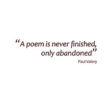 A poem is never finished... (Amazing Sayings) by gshapley