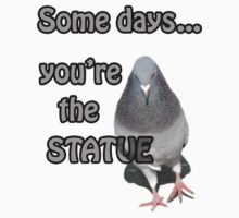 Some Days You're the Statue T-Shirt by incurablehippie