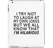 I Try Not To Laugh At My Own Jokes iPad Case/Skin