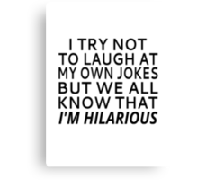 I Try Not To Laugh At My Own Jokes Canvas Print