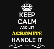 Keep Calm and Let ACROMITE Handle it T-Shirt