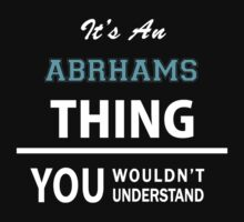 Its an ABRHAMS thing, you wouldn't understand T-Shirt