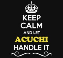 Keep Calm and Let ACUCHI Handle it T-Shirt