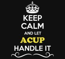 Keep Calm and Let ACUP Handle it T-Shirt