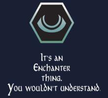 It's an Enchanter Thing T-Shirt