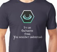 It's an Enchanter Thing Unisex T-Shirt