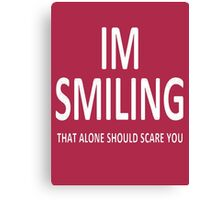 I'm Smiling. That Alone Should Scare You. Canvas Print