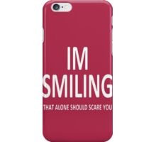 I'm Smiling. That Alone Should Scare You. iPhone Case/Skin