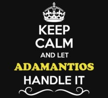 Keep Calm and Let ADAMANTIOS Handle it T-Shirt
