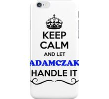 Keep Calm and Let ADAMCZAK Handle it iPhone Case/Skin