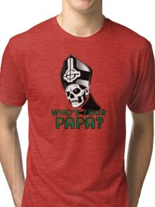 WHO'S YOUR PAPA? Tri-blend T-Shirt