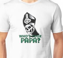 WHO'S YOUR PAPA? Unisex T-Shirt