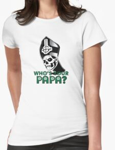 WHO'S YOUR PAPA? Womens Fitted T-Shirt